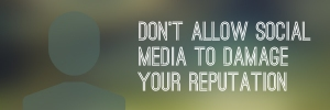 dont_allow_social_media_to_damage_your_reputation